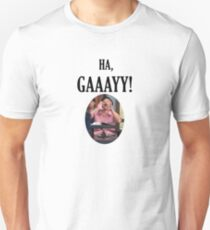 Ha Gay! T-Shirt
