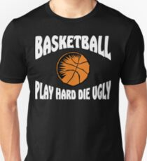 Basketball Play Hard Die Ugly T-Shirt