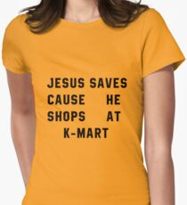 Jesus Saves Cause He Shops At K-mart Womens Fitted T-Shirt