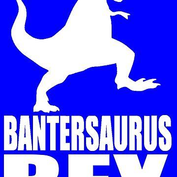 Bantersaurus Rex Banter by Banter