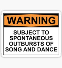 WARNING: SUBJECT TO SPONTANEOUS OUTBURSTS OF SONG AND DANCE Sticker