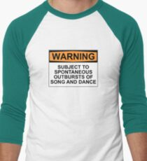 WARNING: SUBJECT TO SPONTANEOUS OUTBURSTS OF SONG AND DANCE Men's Baseball ¾ T-Shirt