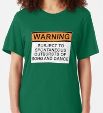 WARNING: SUBJECT TO SPONTANEOUS OUTBURSTS OF SONG AND DANCE Slim Fit T-Shirt