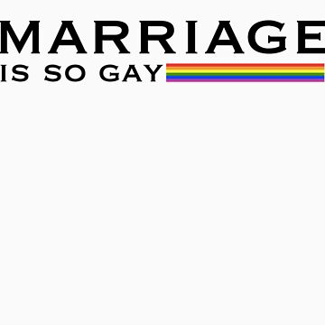 Marriage: It's So Gay by swaghagswag