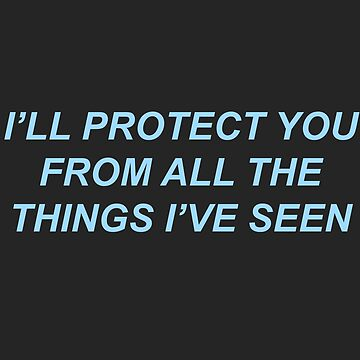 I'LL PROTECT YOU FROM ALL THE THINGS I'VE SEEN by tortures