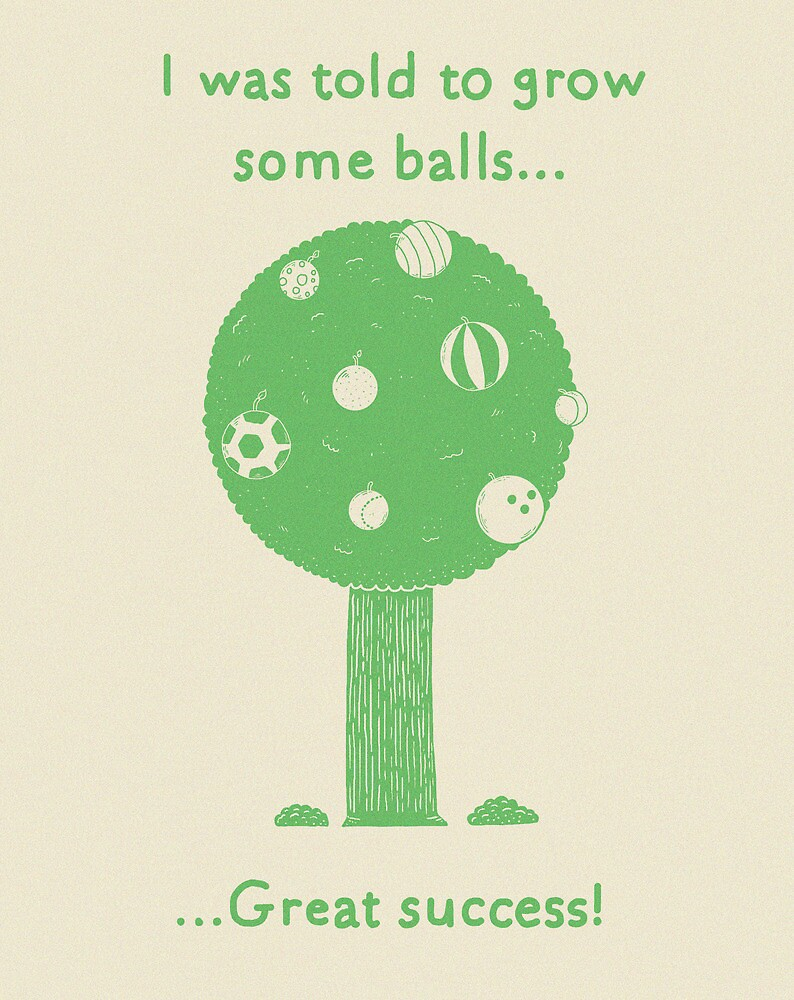Grow some balls by Randyotter