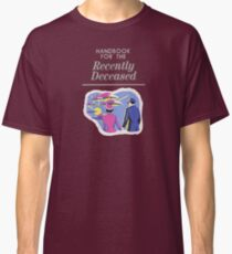 a5634e14ab0 Handbook For The Recently Deceased Classic T-Shirt