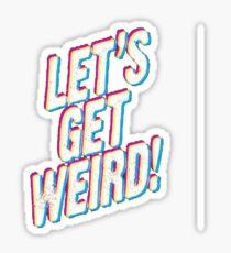 Let's Get Weird! Sticker