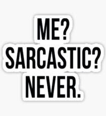 Me? Sarcastic? Never. Sticker