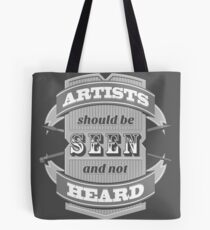 Artists Should Be Seen and Not Heard Tote Bag
