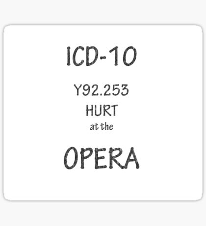 ICD-10: Y92.253  Hurt at the Opera Sticker