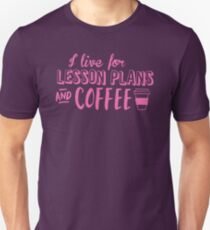 I live for LESSON PLANS and coffee Unisex T-Shirt