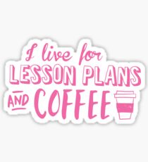 I live for LESSON PLANS and coffee Sticker