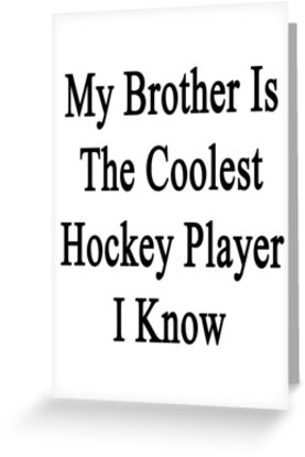 My Brother Is The Coolest Hockey Player I Know by supernova23