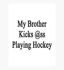 My Brother Kicks Ass Playing Hockey Photographic Print
