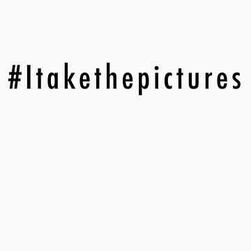 # I take the pictures  by PhillipShannon