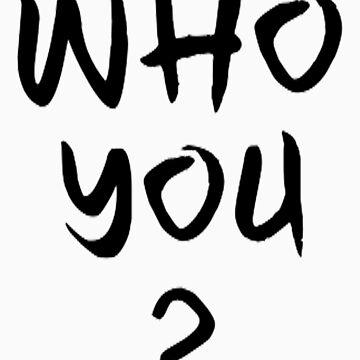 Who You? by SoFreshClothing