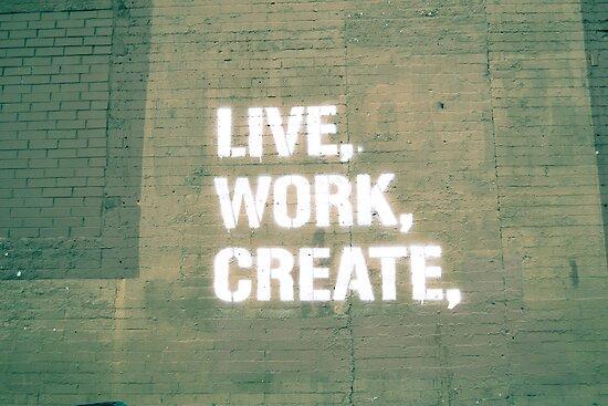 Live. Work. Create.  by Kaitlyn Mikayla
