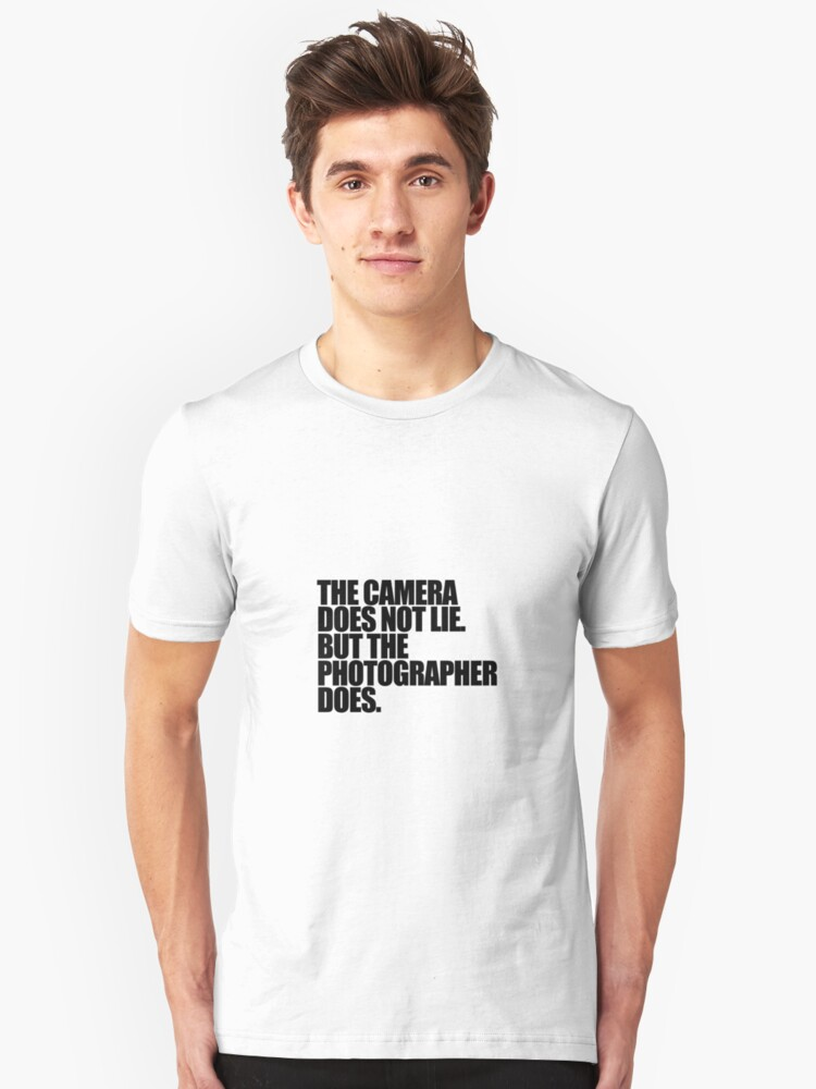 Camera does not lie 2 Unisex T-Shirt Front