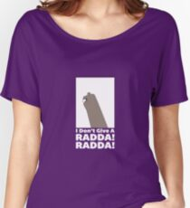 I dont give a radda!! Women's Relaxed Fit T-Shirt