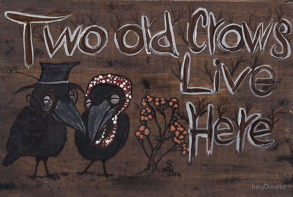 Two Old Crows Live Here by InkyDreamz