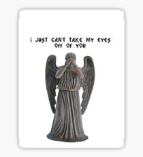 I just can't take my eyes off you.. Sticker