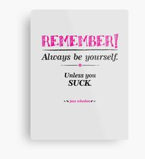 """""""Remember, always be yourself. Unless you suck."""" (Joss Whedon) - Light Metal Print"""