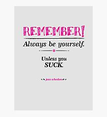 """""""Remember, always be yourself. Unless you suck."""" (Joss Whedon) - Light Photographic Print"""