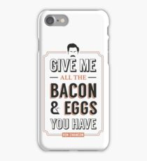 Give Me All The Bacon & Eggs You Have | Ron Swanson Parks & Recreation Quote Leslie Knope iPhone Case/Skin