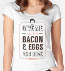 Give Me All The Bacon & Eggs You Have | Ron Swanson Parks & Recreation Quote Leslie Knope Women's Fitted Scoop T-Shirt