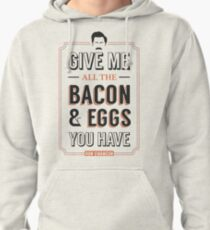 Give Me All The Bacon & Eggs You Have | Ron Swanson Parks & Recreation Quote Leslie Knope Pullover Hoodie