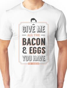 Give Me All The Bacon & Eggs You Have   Ron Swanson Parks & Recreation Quote Leslie Knope Unisex T-Shirt