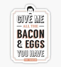 Give Me All The Bacon & Eggs You Have | Ron Swanson Parks & Recreation Quote Leslie Knope Sticker