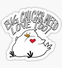 Big Chicks Need Love Too Sticker