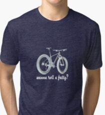 wanna roll a fatty? Tri-blend T-Shirt