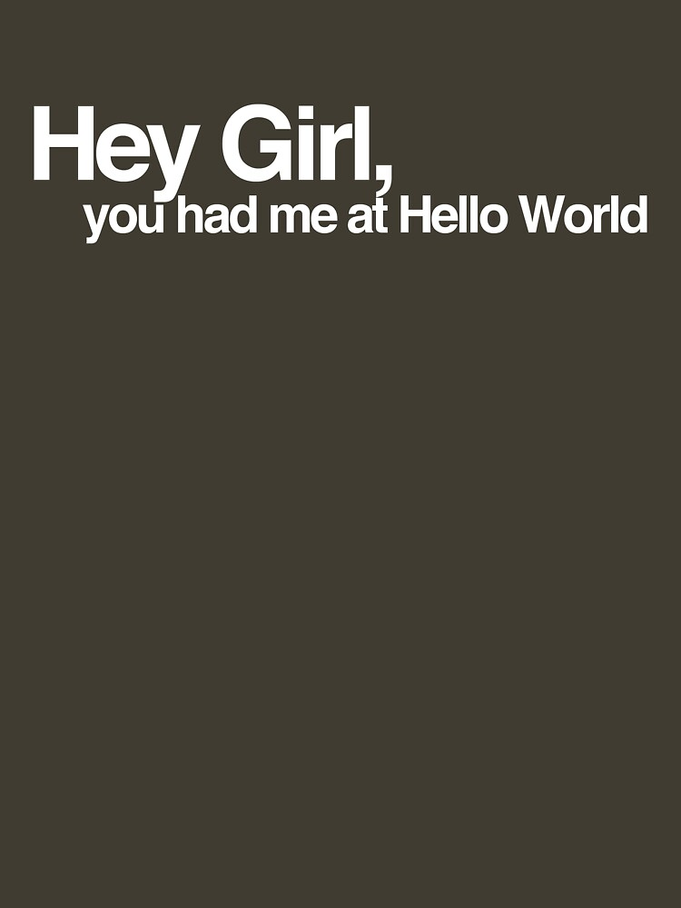 Hey Girl, You had me at Hello World by stinaq