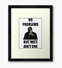 99 Problems But Mitt Ain't One (HD) Framed Print