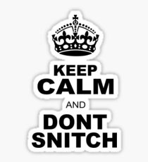 KEEP CALM AND DONT SNITCH Sticker