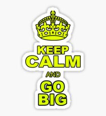 KEEP CALM AND GO BIG Sticker