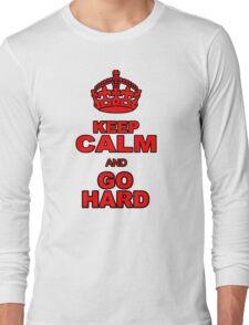 KEEP CALM AND GO HARD Long Sleeve T-Shirt