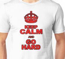 KEEP CALM AND GO HARD Unisex T-Shirt