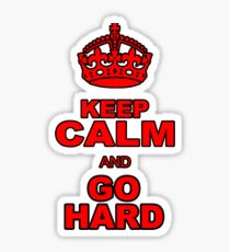 KEEP CALM AND GO HARD Sticker