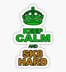 KEEP CLALM AND SK8 HARD Sticker