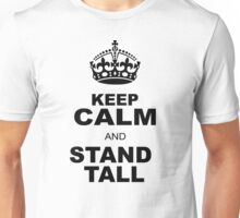 KEEP CALM AND STAND TALL Unisex T-Shirt