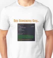 Did Somebody Say..?! Unisex T-Shirt