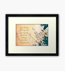 If you don't do wild things while you're young, You'll have nothing to smile about when you're old. Framed Print