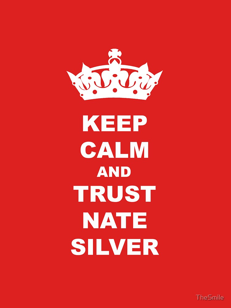 KEEP CALM AND TRUST NATE SILVER T-SHIRT by TheSmile