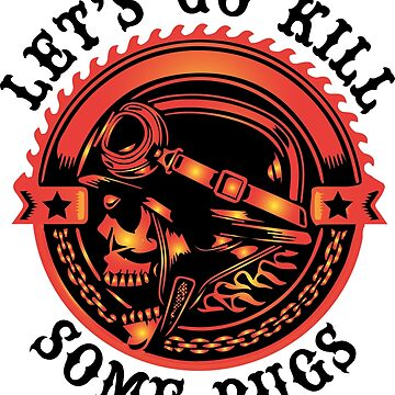 Biker Saying, Let's Go Kill Some Bugs by lolotees