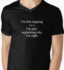 I'm Not Arguing.  I'm Just Explaining Why I'm Right Men's V-Neck T-Shirt