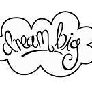 Dream Big  by laurensalgado